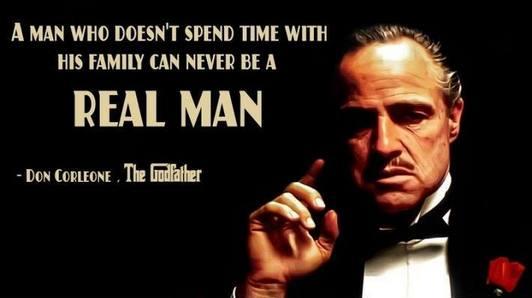 """""""Um homem que não gasta tempo com sua família nunca será um verdadeiro homem."""" (Don Corleone em """"O poderoso chefão"""")"""